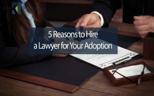 5-Reasons-to-Hire-a-Lawyer-for-Your-Adoption