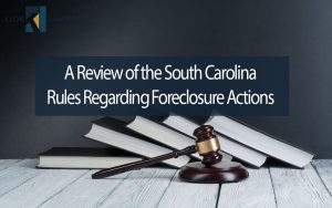 A-review-of-the-south-carolina-rules-regarding-foreclosure-actions