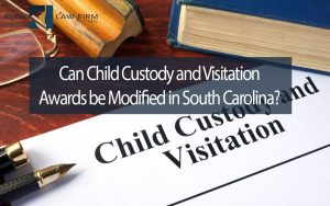 Can-Child-Custody-and-Visitation-Awards-be-modified-in-south-carolina